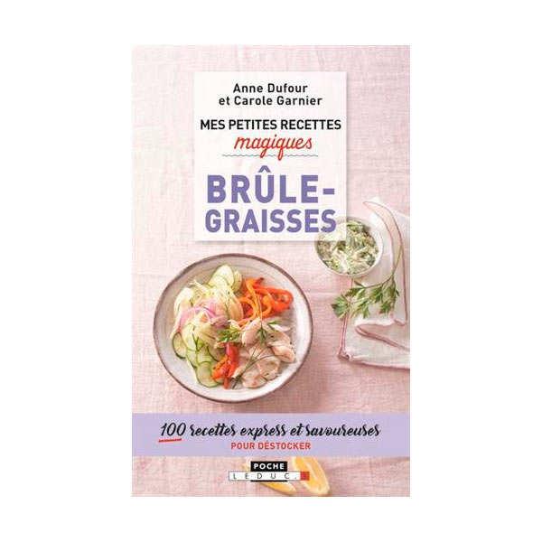 Mes petites recettes magiques brûle graisse by A.Dufour and C.Garnier (french book)