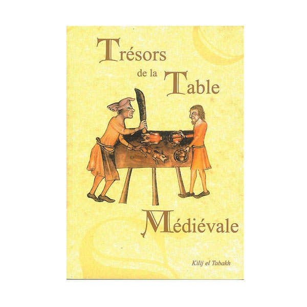 Trésors de la table médiévale - Volume 1 - Book of Kilij el Tabakh