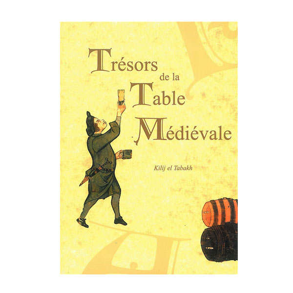 """Trésors de la table médiévale"" - Volume 2 - Book of Kilij el Tabakh"