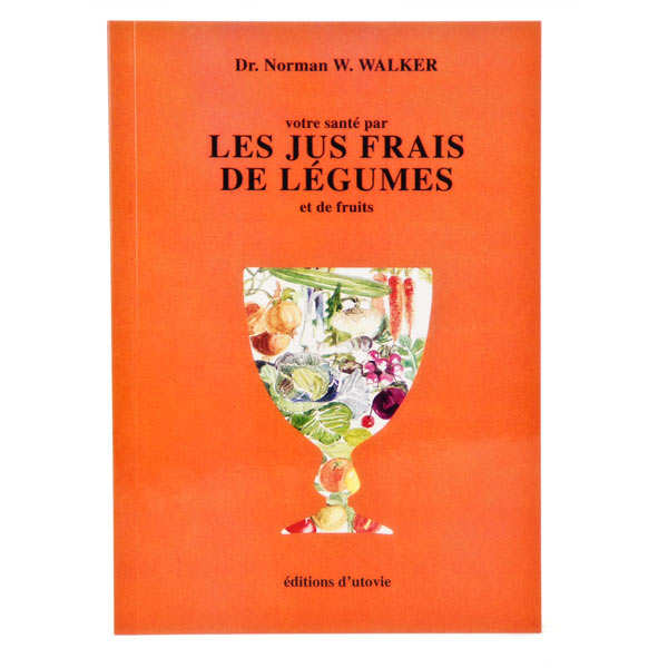 Votre santé par les jus frais de légumes et de fruits by N.W. Walker (french book)