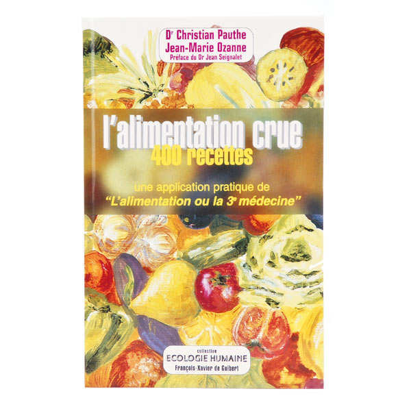 L'alimentation crue : 400 recettes by Dr C. Pauthe, J-M Ozanne (french book)
