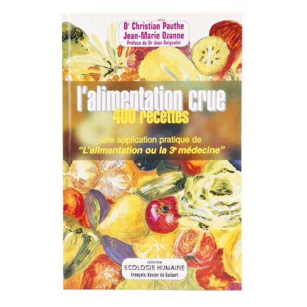 L'alimentation crue : 400 recettes de Dr C. Pauthe et J-M. Ozanne
