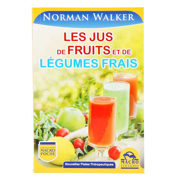 Les jus de fruits et de légumes frais by N. Walker (french book)