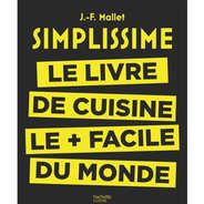 Editions Hachette - Simplissime: le livre de cuisine le + facile du monde de Jean-François Mallet