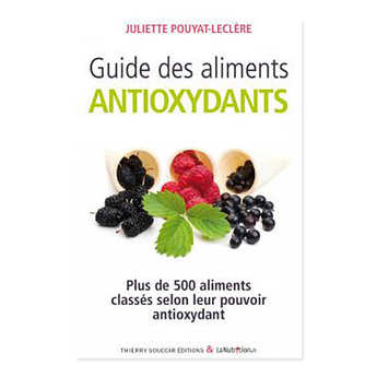 Thierry Souccar Editions - Guide des aliments antioxydants by Juliette Pouyat-Leclère (french book)