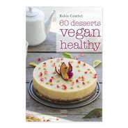 Thierry Souccar Editions - 60 desserts vegan healthy de Rabia Combet
