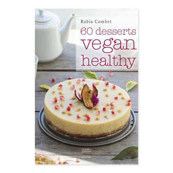 60 desserts vegan healthy de Rabia Combet