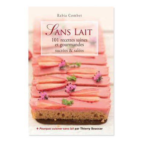 Thierry Souccar Editions - Sans lait, 101 recettes saines et gourmandes by Rabia Combet (french book)