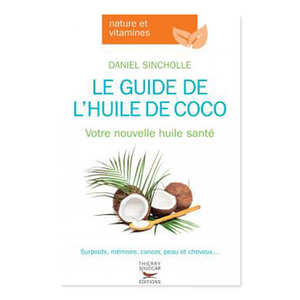 Thierry Souccar Editions - Le guide de l'huile de coco by Daniel Sincholle (french book)