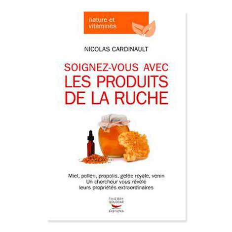 Thierry Souccar Editions - Soignez-vous avec les produits de la ruche by Nicolas Cardinault (french book)
