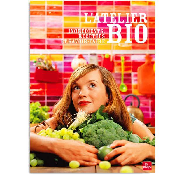 L'Atelier bio – Ingrédients, recettes et savoir-faire. - le livre