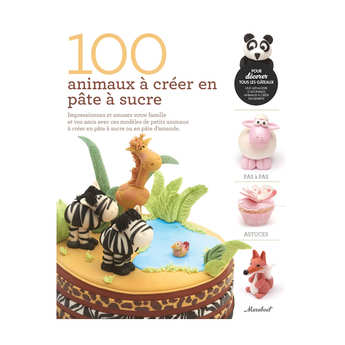 Editions Marabout - 100 animaux à créer en pâte à sucre de H. Penman