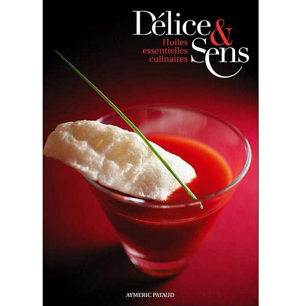 Délice & Sens, Huiles essentielles culinaires- Livre d'Aymeric Pataud - le livre