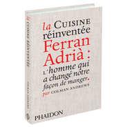 Phaidon Editions - La Cuisine réinventée de Ferran Adrià